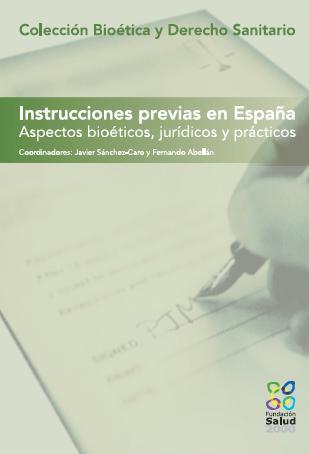 Instrucciones previas en España. Aspectos bioéticos, jurídicos y prácticos